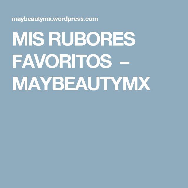 MIS RUBORES FAVORITOS – MAYBEAUTYMX
