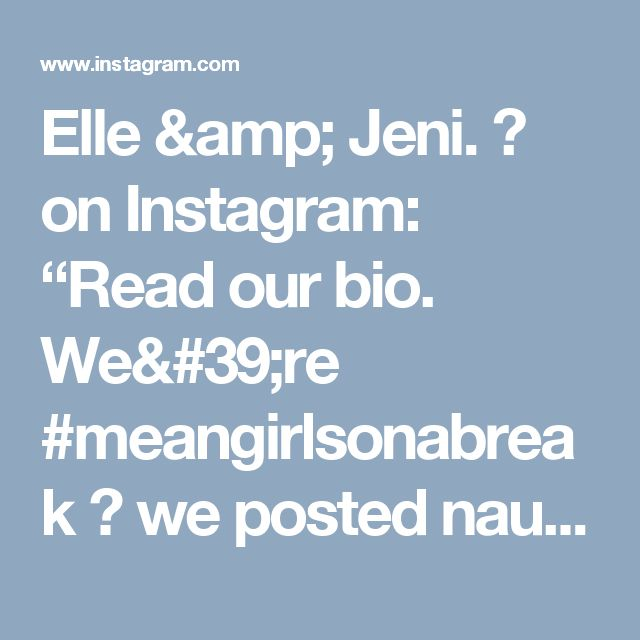 "Elle & Jeni. 👯 on Instagram: ""Read our bio. We're #meangirlsonabreak 👯 we posted   naughty shit."""