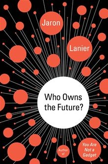Who Owns the Future? By: Jaron Lanier