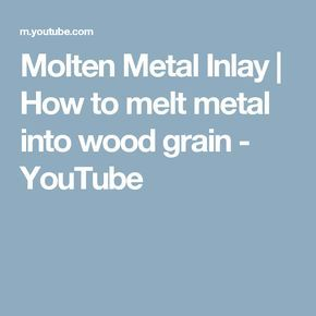 Molten Metal Inlay   How to melt metal into wood grain - YouTube