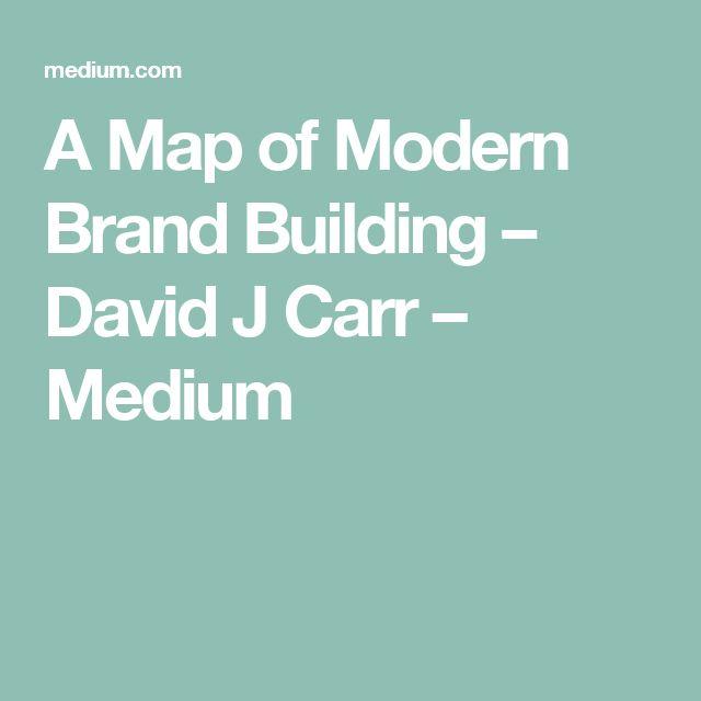 A Map of Modern Brand Building – David J Carr – Medium