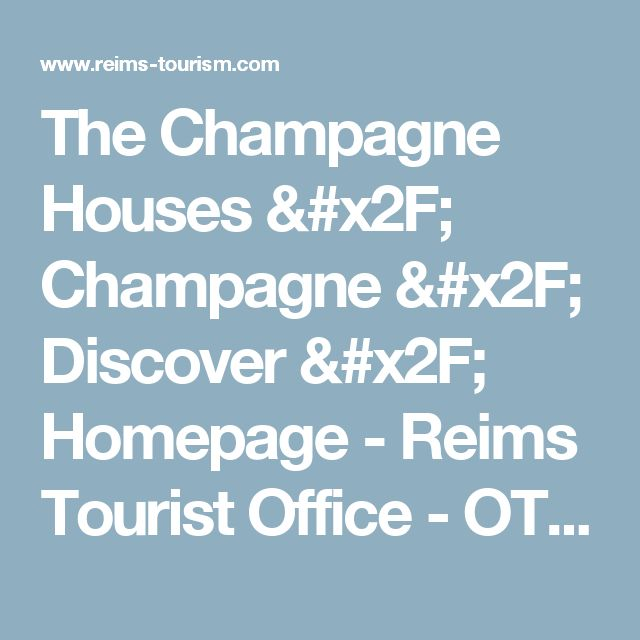 The Champagne Houses / Champagne / Discover / Homepage - Reims Tourist Office - OT Reims English