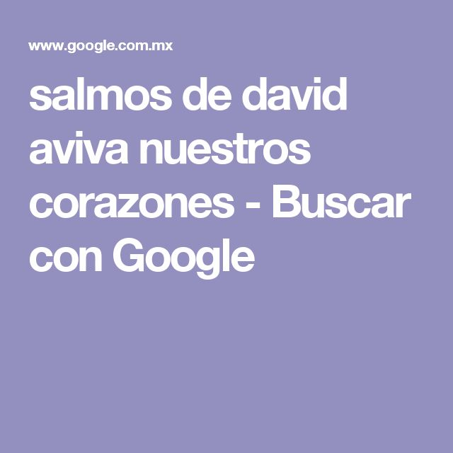 salmos de david aviva nuestros corazones - Buscar con Google