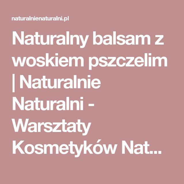 Naturalny balsam z woskiem pszczelim | Naturalnie Naturalni - Warsztaty Kosmetyków Naturalnych - DIY domowe kosmetyki 100% naturalne!