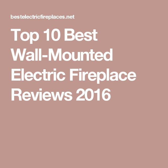 Top 10 Best Wall-Mounted Electric Fireplace Reviews 2016