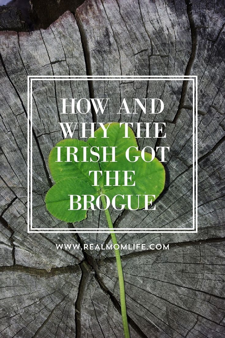 Ever wonder why the Irish talk so funny? Here's one version of the story from my dear old dad - an old Irish guy who talked funny. Enjoy the story!  http://www.realmomlife.com/how-and-why-the-irish-got-the-brogue/