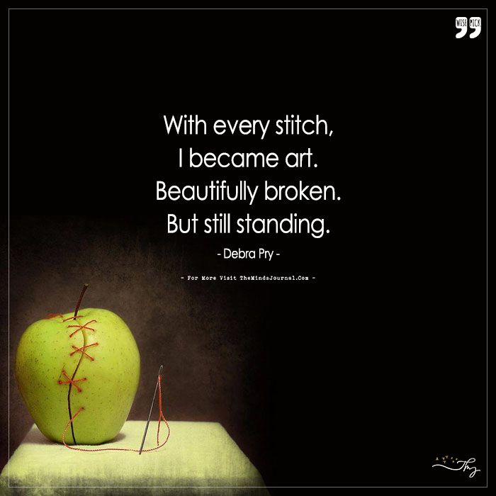 With every stitch, I became art. Beautifully broken. But still standing. - https://themindsjournal.com/with-every-stitch-i-became-art-beautifully-broken-but-still-standing/
