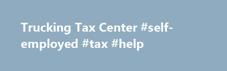 Trucking Tax Center #self-employed #tax #help http://malaysia.remmont.com/trucking-tax-center-self-employed-tax-help/  # Small Business/Self-Employed Topics Trucking Tax Center Important Reminders File Form 2290 for any taxable vehicles first used on a public highway after July 2016 by the last day of the month following the month of first use. See When to File Form 2290 for more details. Everyone must complete the first and second pages of Form 2290 along with both Schedule 1 pages. You…