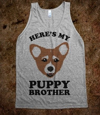 """haha """"I'd get a Change-o machine and change my brother into a puppy. Then I could tell people this is my puppy brother"""""""