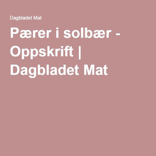 Pærer i solbær - Oppskrift | Dagbladet Mat