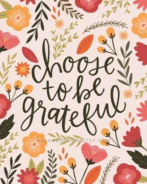 Choose to be thankful.
