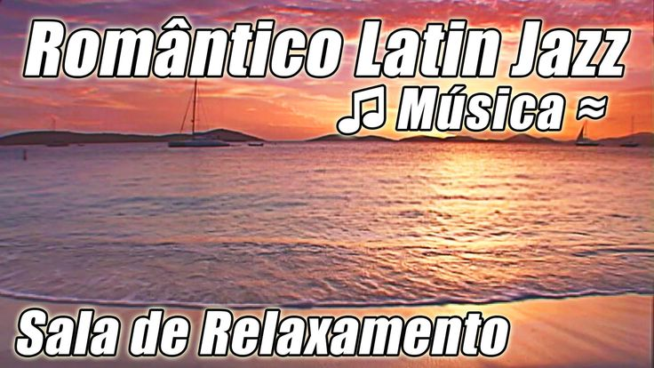 lha do Caribe Musica Relaxante Romantico LATIN JAZZ Lounge Tropical Samba Instrumental Danca Musicas