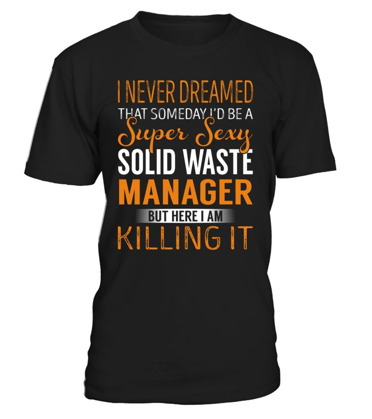 I Never Dreamed That Someday I'd Be a Super Sexy Solid Waste Manager #SolidWasteManager