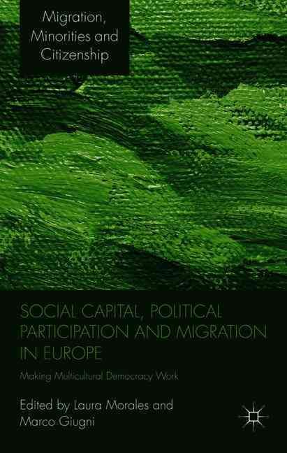 Social Capital, Political Participation and Migration in Europe: Making Multicultural Democracy Work?