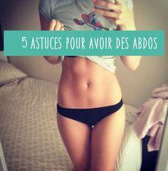 5 astuces pour avoir des abdos : manger sainement, faire du cardio brûle graisse, ne pas faire des exercices d'abdos tous les jours, faire du gainage et boire beaucoup d'eau.
