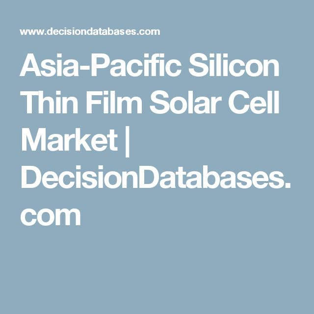 Asia-Pacific Silicon Thin Film Solar Cell Market | DecisionDatabases.com