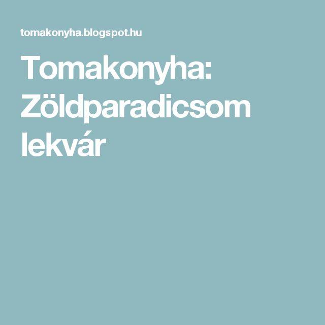 Tomakonyha: Zöldparadicsom lekvár