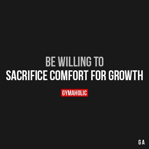 Be Willing To Sacrifice Comfort
