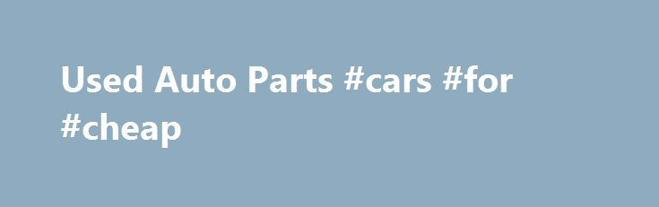 "Used Auto Parts #cars #for #cheap http://pakistan.remmont.com/used-auto-parts-cars-for-cheap/  #used auto parts search # A-Abco Fridley ""The Twin Cities Closest Auto Parts Recycler"" Call us today: 763-784-8890 Home of the Lifetime Warranty*   We have locations in Fridley and Spring Lake Park, MN.  All the Used Auto or Truck Parts you need! One Million Domestic and Foreign Auto Parts in Stock! Search A-Abco's used auto and truck parts inventory here: We have thousands of used tires…"