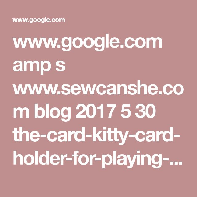 www.google.com amp s www.sewcanshe.com blog 2017 5 30 the-card-kitty-card-holder-for-playing-card-games-free-sewing-tutorial%3fformat=amp