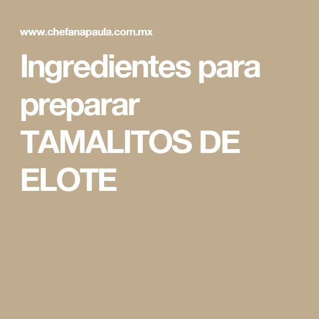 Ingredientes para preparar TAMALITOS DE ELOTE