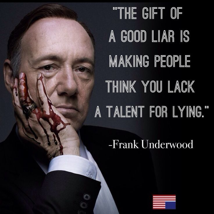 House Of Cards Quotes Van Keviney Aka Frank Underwood The Gift Of A Good Liar Is Making People Think You Lack A Ta T For Lying