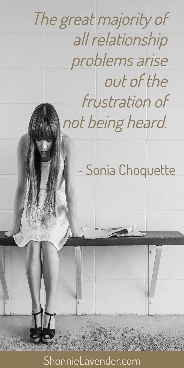 """""""The great majority of all relationship problems arise out of the frustration of not being heard.""""~ Sonia Choquette via ShonnieLavender.com"""