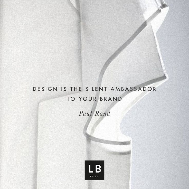 Design is the silent ambassador to your brand - Paul Rand