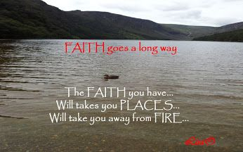 The Faith you have will take you places, will take you away from FIRE..