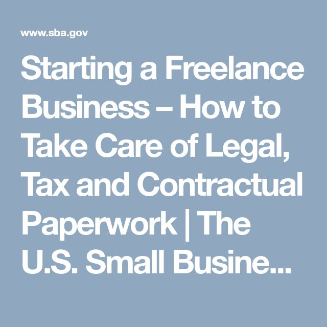 Starting a Freelance Business – How to Take Care of Legal, Tax and Contractual Paperwork  | The U.S. Small Business Administration | SBA.gov