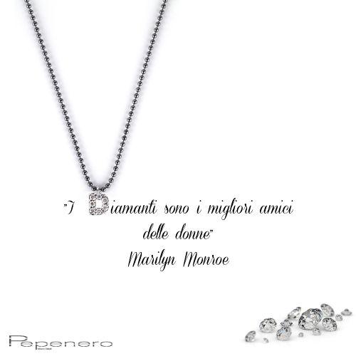 """""""I diamanti sono i migliori amici delle donne."""" Marilyn Monroe  www.pepenerogioielli.com"""