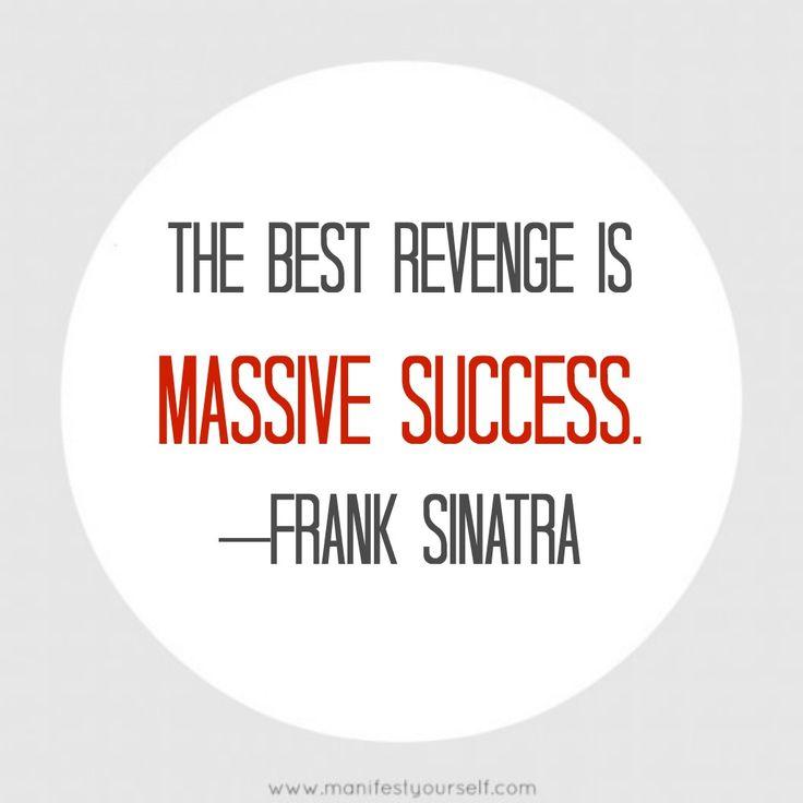 """The best revenge is massive success."" Frank Sinatra #quotes"