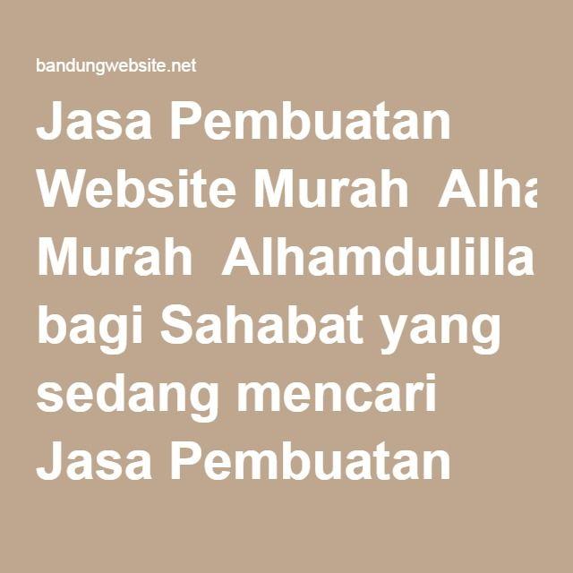 Jasa Pembuatan Website Murah  Alhamdulillah, bagi Sahabat yang sedang mencari Jasa Pembuatan Website Murahdan sekitarnya seperti pembuatan website diCianjur, Cipatat, Padalarang, Cikalong, Cipendeuy, Purwakarta, Wanayasa, Subang, Ciater, Cikole, Lembang, Cisarua, Ngamprah, Cihanjuang, Baros, luwigajah, Cimindi, Gunung Batu, Nanjung, Patrol, Soreang, Ciwidey, Ciwalini, Banjaran, Baleendah, Ciparay, Majalaya, Ibun, Kamojang, Paseh, Rancaekek, Cileunyi, Cibiru, Ujung Berung, Sumedang…