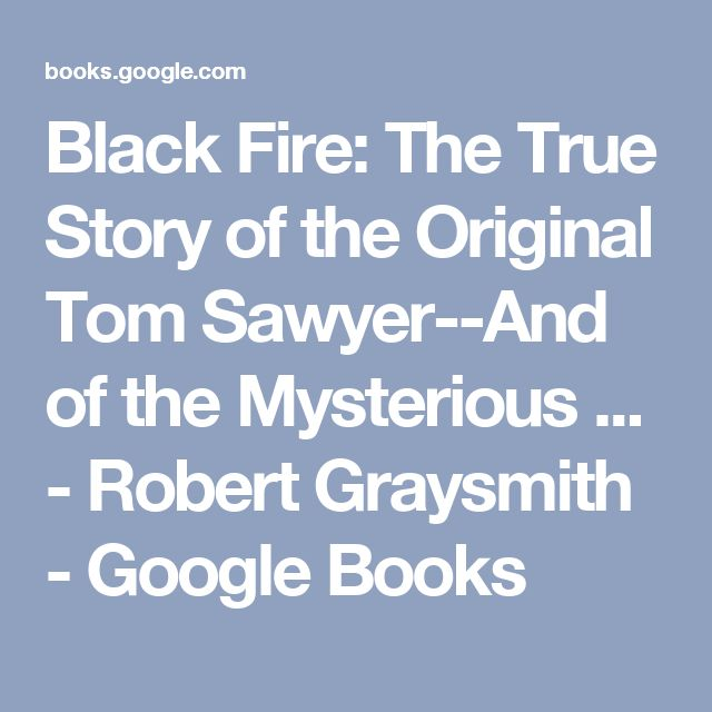 Black Fire: The True Story of the Original Tom Sawyer--And of the Mysterious ... - Robert Graysmith - Google Books