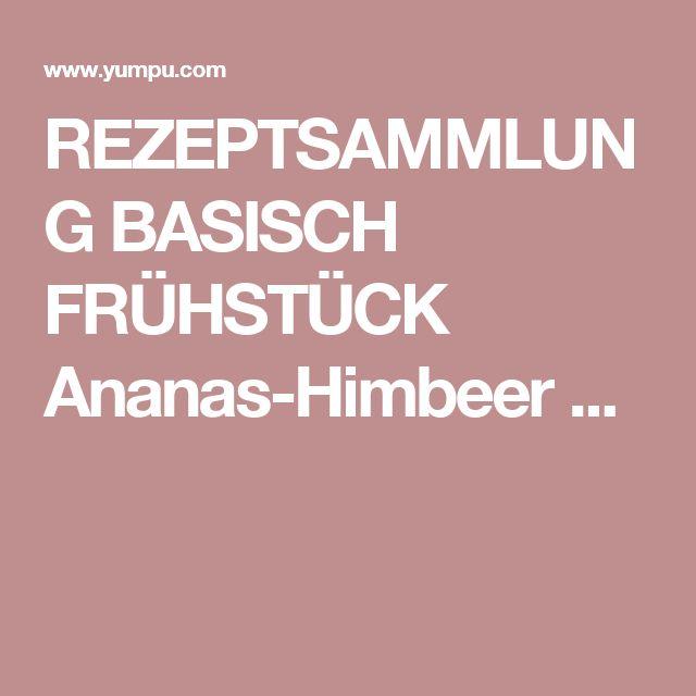 REZEPTSAMMLUNG BASISCH FRÜHSTÜCK Ananas-Himbeer ...