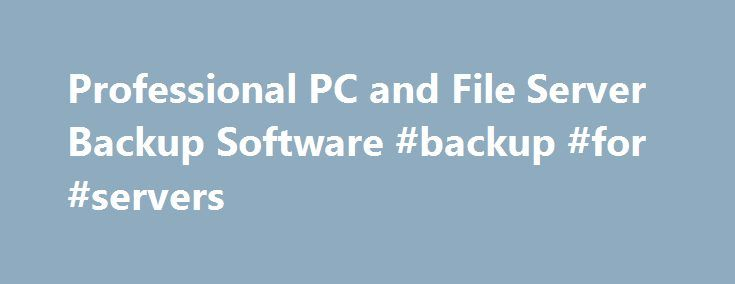 Professional PC and File Server Backup Software #backup #for #servers http://lesotho.remmont.com/professional-pc-and-file-server-backup-software-backup-for-servers/  # Monitor the status of your backup jobs from the dashboard Instantly restore single emails directly from MS Exchange Server VM backups Replicate VM backups to an offsite location Save Space – Only back up sections of files that changed using ReverseDelta™ Technology – Using ReverseDelta™ incremental technology, Backup FS only…