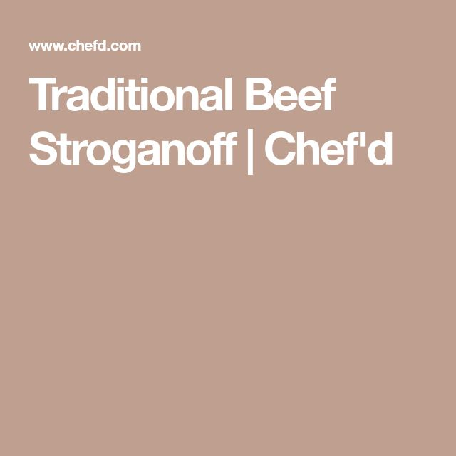 Traditional Beef Stroganoff | Chef'd
