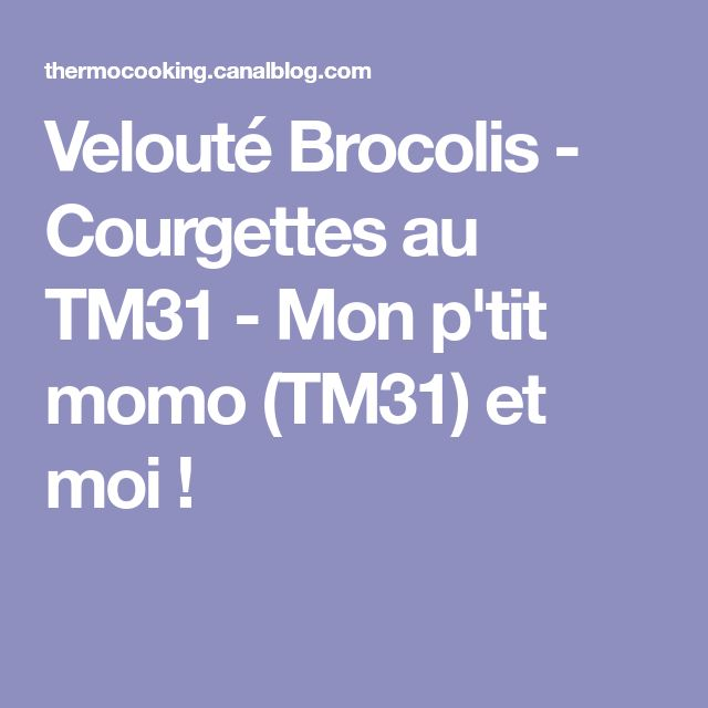 Velouté Brocolis - Courgettes au TM31 - Mon p'tit momo (TM31) et moi !