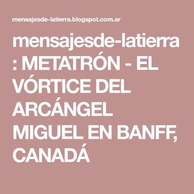 mensajesde-latierra: METATRÓN - EL VÓRTICE DEL ARCÁNGEL MIGUEL EN BANFF, CANADÁ