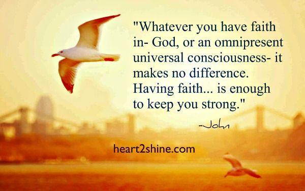 Faith Gives You Strength. Whatever You Believe In. Spiritual Guidance from John. heart2shine.com