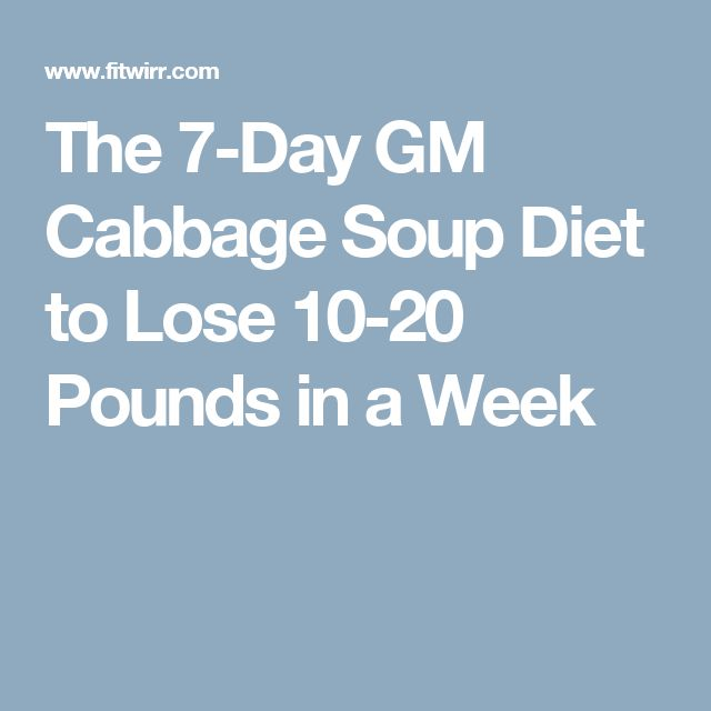 The 7-Day GM Cabbage Soup Diet to Lose 10-20 Pounds in a Week