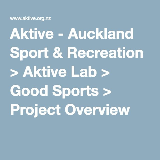 Aktive - Auckland Sport & Recreation > Aktive Lab > Good Sports > Project Overview