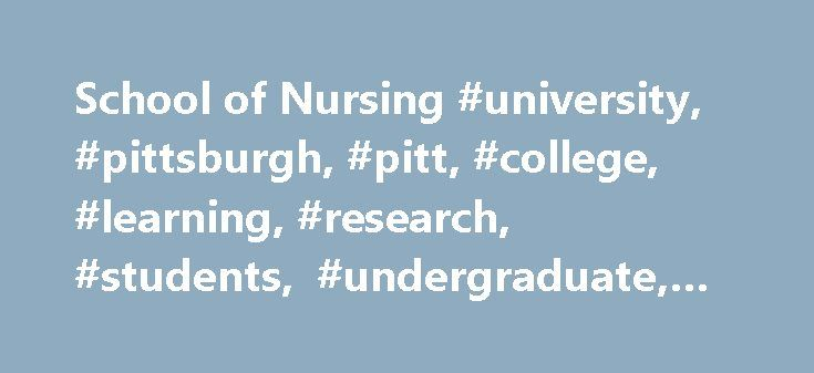 School of Nursing #university, #pittsburgh, #pitt, #college, #learning, #research, #students, #undergraduate, #graduate http://san-diego.remmont.com/school-of-nursing-university-pittsburgh-pitt-college-learning-research-students-undergraduate-graduate/  # Advancing Nursing Science, Education and Practice The University of Pittsburgh School of Nursing changes the face of nursing practice by preparing nurses to deliver the highest quality care—care that is guided by research, intellect, and…