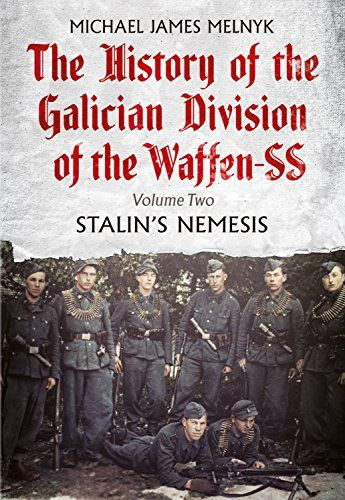 The History of the Galician Division of the Waffen SS: Stalin's Nemesis: 2 by [Melnyk, Michael James Melnyk]