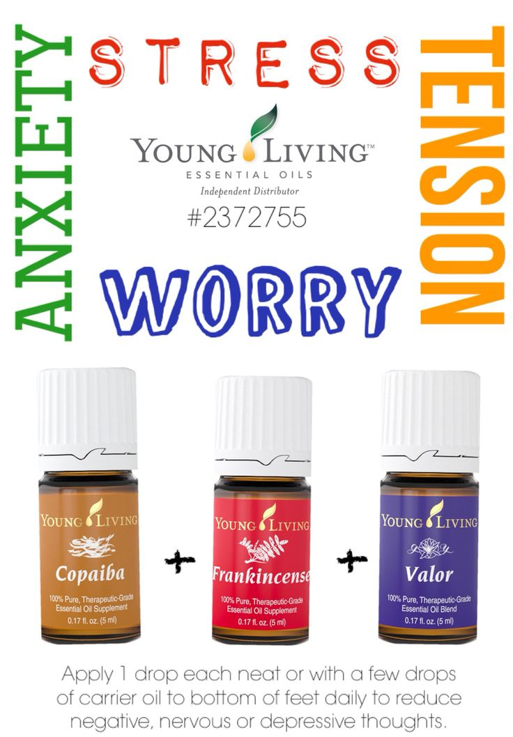 Essential oils for Stress - Depression - Anxiety -- Young Living Essential Oils. Copaiba, Frankincense and Valor applied to feet daily may help reduce negative, nervous or depressive thoughts.