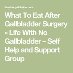 What To Eat After Gallbladder Surgery « Life With No Gallbladder – Self Help and Support Group