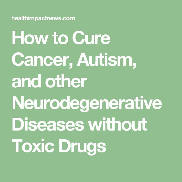 How to Cure Cancer, Autism, and other Neurodegenerative Diseases without Toxic Drugs
