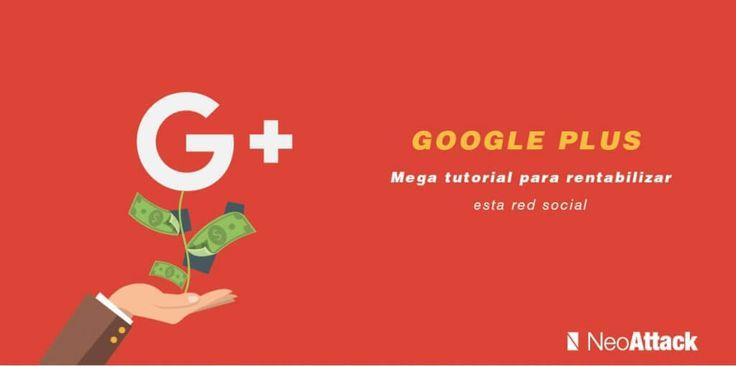 Google +: Tutorial para rentabilizar esta red social en 2016