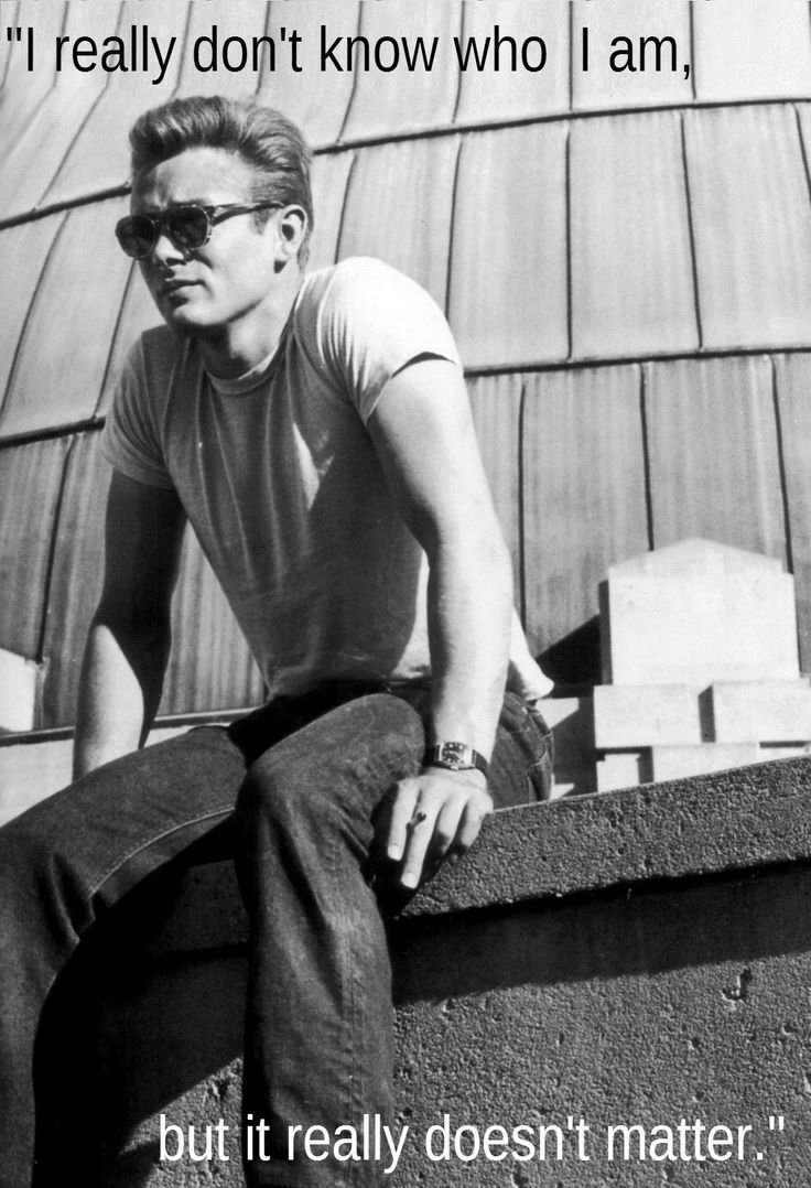 ":""I really don't know who I am..."" -James Dean"
