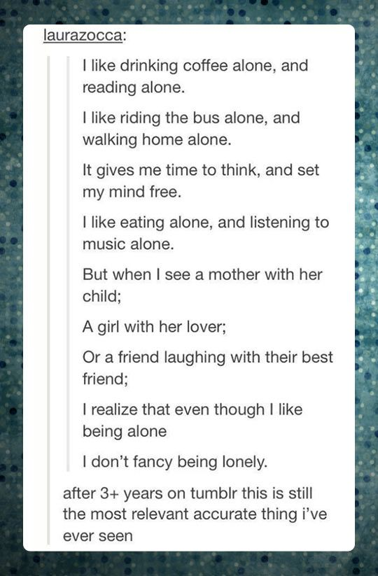 I don't like being alone quite that much, but I do value my alone time.  I do, however, dislike being lonely.